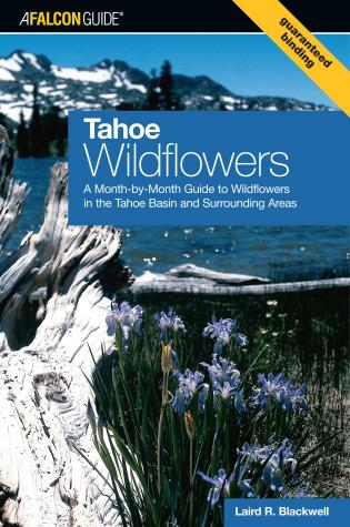 Cover image for the book Tahoe Wildflowers: A Month-By-Month Guide To Wildflowers In The Tahoe Basin And Surrounding Areas, First Edition