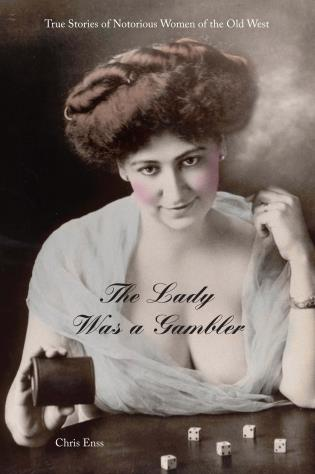 Cover image for the book Lady Was a Gambler: True Stories of Notorious Women of the Old West, First Edition