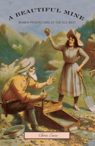 Cover image for the book Beautiful Mine: Women Prospectors Of The Old West, First Edition