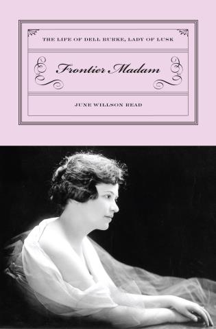 Cover image for the book Frontier Madam: The Life of Dell Burke, Lady of Lusk, First Edition