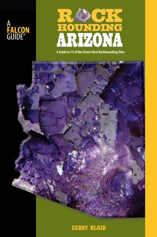 Cover image for the book Rockhounding Arizona: A Guide To 75 Of The State's Best Rockhounding Sites, Second Edition
