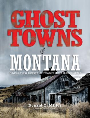 Cover image for the book Ghost Towns of Montana: A Classic Tour Through The Treasure State's Historical Sites, First Edition