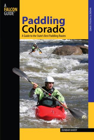 Cover image for the book Paddling Colorado: A Guide To The State's Best Paddling Routes, First Edition