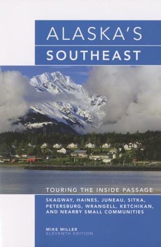 Cover image for the book Alaska's Southeast: Touring The Inside Passage, Eleventh Edition