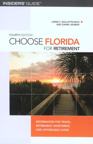 Cover image for the book Choose Florida for Retirement: Information For Travel, Retirement, Investment, And Affordable Living, Fourth Edition