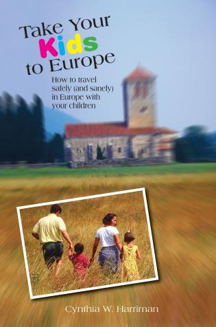 Cover image for the book Take Your Kids to Europe: How To Travel Safely (And Sanely) In Europe With Your Children, Eighth Edition