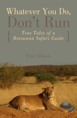 Cover image for the book Whatever You Do, Don't Run: True Tales Of A Botswana Safari Guide, First Edition