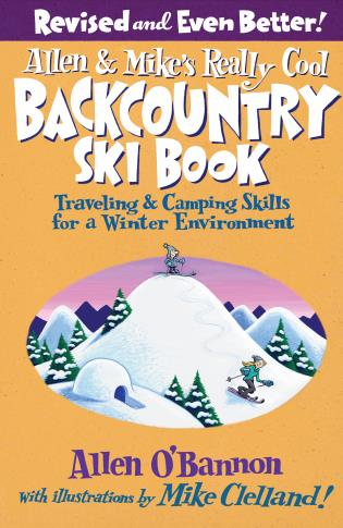 Cover image for the book Allen & Mike's Really Cool Backcountry Ski Book, Revised and Even Better!: Traveling & Camping Skills For A Winter Environment, Second Edition