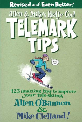 Cover image for the book Allen & Mike's Really Cool Telemark Tips, Revised and Even Better!: 123 Amazing Tips To Improve Your Tele-Skiing, Second Edition