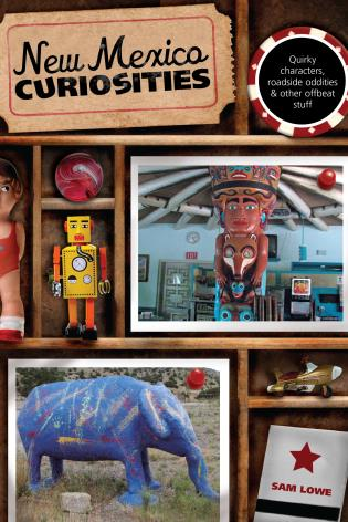 Cover image for the book New Mexico Curiosities: Quirky Characters, Roadside Oddities & Other Offbeat Stuff, First Edition