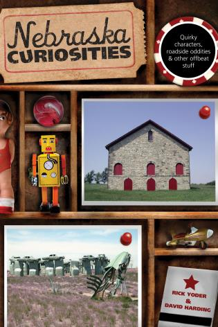 Cover image for the book Nebraska Curiosities: Quirky Characters, Roadside Oddities & Other Offbeat Stuff, First Edition
