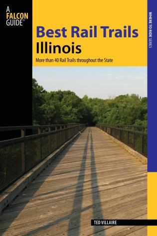 Cover image for the book Best Rail Trails Illinois: More Than 40 Rail Trails Throughout The State, First Edition