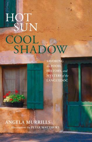Cover image for the book Hot Sun, Cool Shadow: Savoring The Food, History, And Mystery Of The Languedoc, First Edition