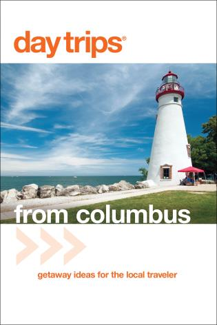 Cover image for the book Day Trips® from Columbus: Getaway Ideas For The Local Traveler, Third Edition