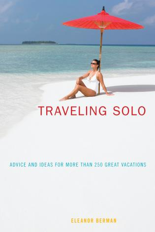 Cover image for the book Traveling Solo: Advice And Ideas For More Than 250 Great Vacations, Sixth Edition
