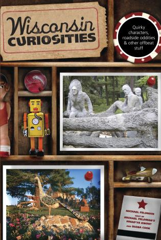 Cover image for the book Wisconsin Curiosities: Quirky Characters, Roadside Oddities & Other Offbeat Stuff, Third Edition