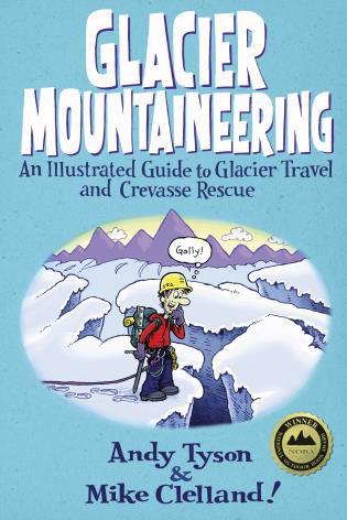 Cover image for the book Glacier Mountaineering: An Illustrated Guide To Glacier Travel And Crevasse Rescue, Revised edition