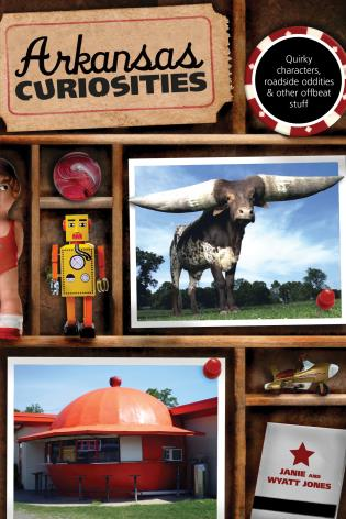 Cover image for the book Arkansas Curiosities: Quirky Characters, Roadside Oddities & Other Offbeat Stuff, First Edition