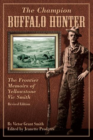 Cover image for the book Champion Buffalo Hunter: The Frontier Memoirs Of Yellowstone Vic Smith, Revised Edition