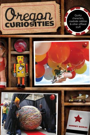 Cover image for the book Oregon Curiosities: Quirky Characters, Roadside Oddities, And Other Offbeat Stuff, Second Edition