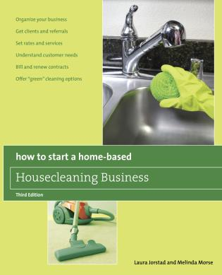 Cover image for the book How to Start a Home-Based Housecleaning Business: * Organize Your Business * Get Clients And Referrals * Set Rates And Services * Understand Customer Needs * Bill And Renew Contracts * Offer