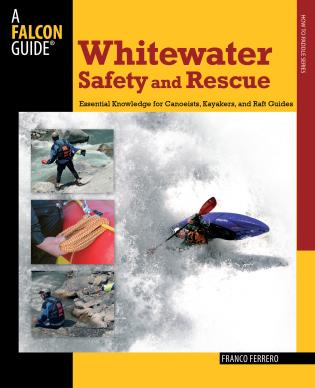 Cover image for the book Whitewater Safety and Rescue: Essential Knowledge For Canoeists, Kayakers, And Raft Guides, First Edition