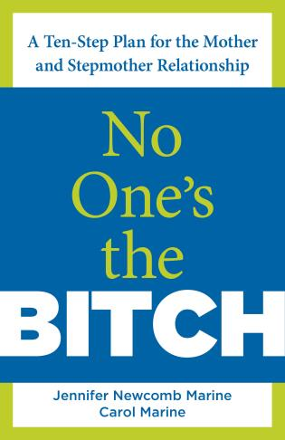 Cover image for the book No One's the Bitch: A Ten-Step Plan For The Mother And Stepmother Relationship, First Edition