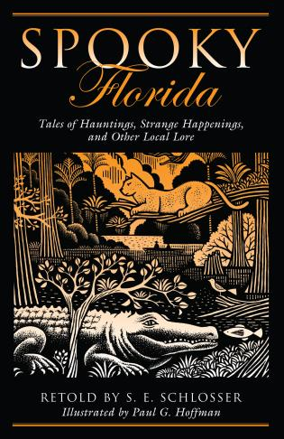 Cover image for the book Spooky Florida: Tales Of Hauntings, Strange Happenings, And Other Local Lore, First Edition