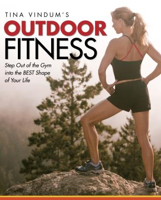 Cover image for the book Tina Vindum's Outdoor Fitness: Step Out Of The Gym And Into The Best Shape Of Your Life, First Edition