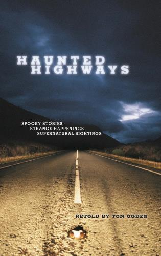Cover image for the book Haunted Highways: Spooky Stories, Strange Happenings, and Supernatural Sightings, First Edition