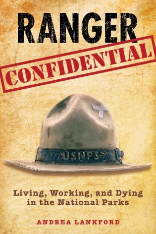 Cover image for the book Ranger Confidential: Living, Working, And Dying In The National Parks, First Edition