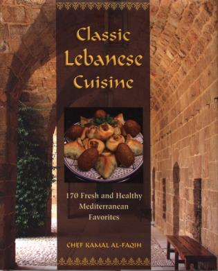 Cover image for the book Classic Lebanese Cuisine: 170 Fresh And Healthy Mediterranean Favorites, First Edition