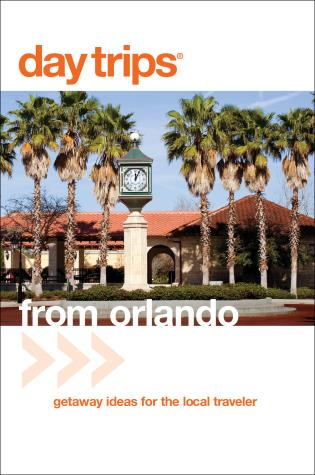 Cover image for the book Day Trips® from Orlando: Getaway Ideas For The Local Traveler, Third Edition