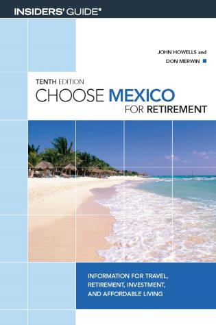 Cover image for the book Choose Mexico for Retirement: Information for Travel, Retirement, Investment, and Affordable Living, Tenth Edition