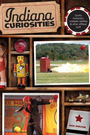 Cover image for the book Indiana Curiosities: Quirky Characters, Roadside Oddities & Other Offbeat Stuff, Third Edition