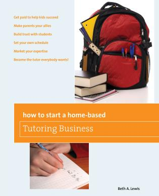 Cover image for the book How to Start a Home-Based Tutoring Business: *Get Paid To Help Kids Succeed *Make Parents Your Ally *Build Trust With Students *Set Your Own Schedule *Market Your Expertise *Become The Tutor Everybody Wants!