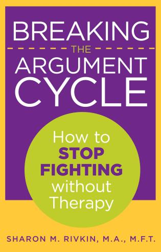 Cover image for the book Breaking the Argument Cycle: How To Stop Fighting Without Therapy