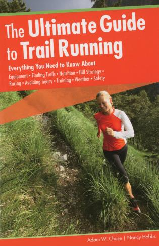 Cover image for the book Ultimate Guide to Trail Running: Everything You Need To Know About Equipment * Finding Trails * Nutrition * Hill Strategy * Racing * Avoiding Injury * Training * Weather * Safety, Second Edition