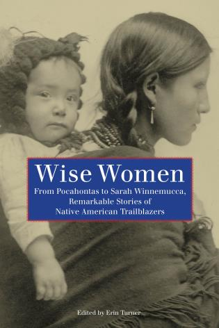 Cover image for the book Wise Women: From Pocahontas To Sarah Winnemucca, Remarkable Stories Of Native American Trailblazers, First Edition