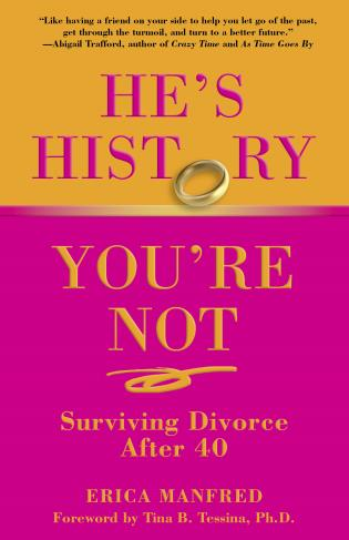 Cover image for the book He's History, You're Not: Surviving Divorce After 40, First Edition