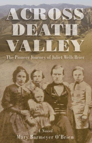 Cover image for the book Across Death Valley: The Pioneer Journey of Juliet Wells Brier, First Edition
