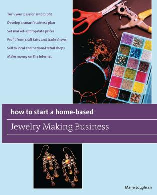 Cover image for the book How to Start a Home-Based Jewelry Making Business: *Turn your passion into profit *Develop a smart business plan *Set market-appropriate prices *Profit from craft fairs and trade shows *Sell to local and national retail shops *Make money on the Internet
