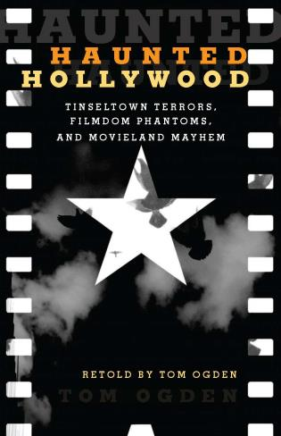 Cover image for the book Haunted Hollywood: Tinseltown Terrors, Filmdom Phantoms, and Movieland Mayhem, First Edition