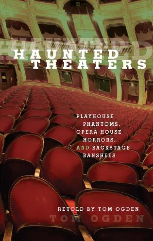 Cover image for the book Haunted Theaters: Playhouse Phantoms, Opera House Horrors, and Backstage Banshees, First Edition