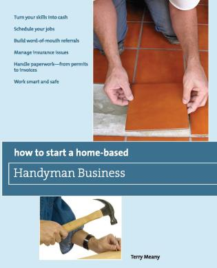 Cover image for the book How to Start a Home-Based Handyman Business: *Turn your skills into cash *Schedule your jobs *Build word-of-mouth referrals *Manage insurance issues *Handle paperwork--from permits to invoices *Work smart and safe