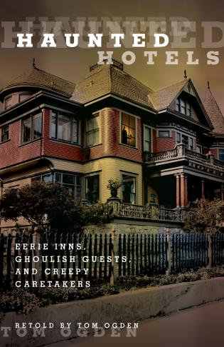 Cover image for the book Haunted Hotels: Eerie Inns, Ghoulish Guests, And Creepy Caretakers, First Edition