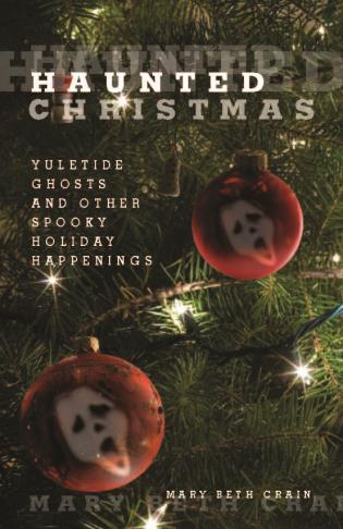 Cover image for the book Haunted Christmas: Yuletide Ghosts and Other Spooky Holiday Happenings, First Edition