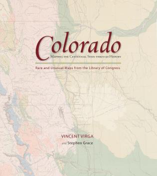 Colorado: Mapping the Centennial State through History: Rare