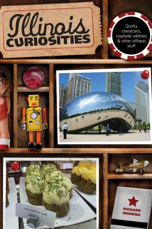 Cover image for the book Illinois Curiosities: Quirky Characters, Roadside Oddities & Other Offbeat Stuff, First Edition