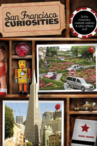 Cover image for the book San Francisco Curiosities: Quirky Characters, Roadside Oddities & Other Offbeat Stuff, First Edition